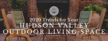 2020 Trends for Your Hudson Valley Outdoor Living Space-1