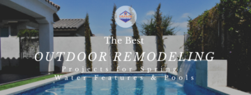 The Best Outdoor Remodeling Projects for Spring Water Features and Pools