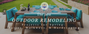The Best Outdoor Remodeling Projects for Spring Patios, Walkways, and Hardscaping