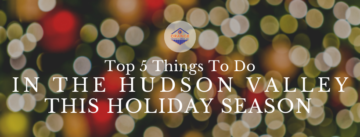 Top 5 Things to Do in the Hudson Valley this Holiday Season